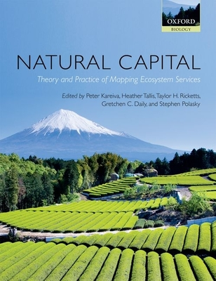 Natural Capital: Theory and Practice of Mapping Ecosystem Services - Kareiva, Peter M. (Editor), and Tallis, Heather (Editor), and Ricketts, Taylor H. (Editor)