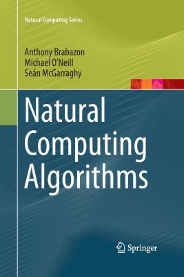 Natural Computing Algorithms - Brabazon, Anthony, and O'Neill, Michael, and McGarraghy, Sean