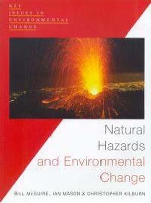 Natural Hazards and Environmental Change - Mason, Ian, and McGuire, Bill, PH.D., and Kilburn, Christopher
