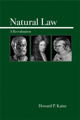 Natural Law: A Reevaluation - Kainz, Howard P, Dr.