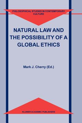 Natural Law and the Possibility of a Global Ethics - Cherry, Mark J. (Editor)