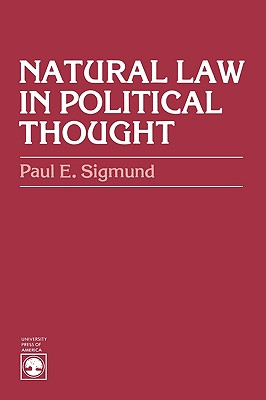 Natural Law in Political Thought - Sigmund, Paul E