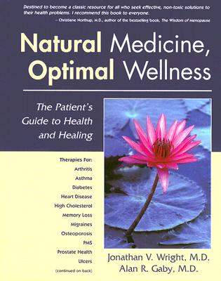 Natural Medicine, Optimal Wellness: The Patient's Guide to Health and Healing - Wright, Jonathan V, and Gaby, Alan R, M.D.