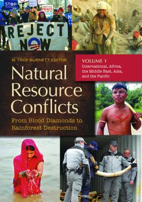 Natural Resource Conflicts [2 Volumes]: From Blood Diamonds to Rainforest Destruction - Burnett, M Troy (Editor)