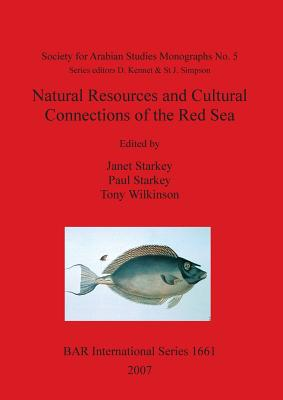 Natural Resources and Cultural Connections of the Red Sea: Proceedings of Red Sea Project III Held in the British Museum October 2006 - Starkey, Janet (Editor), and Starkey, Paul (Editor), and Wilkinson, Tony (Editor)