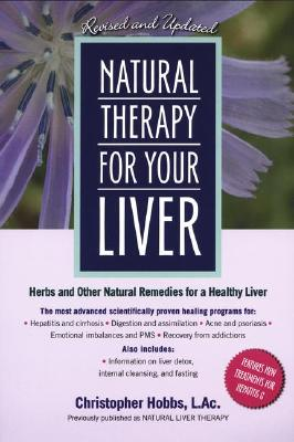 Natural Therapy for Your Liver: Herbs and Other Natural Remedies for a Healthy Liver - Hobbs, Christopher, L.AC.