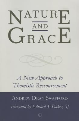 Nature and Grace: A New Approach to Thomistic Ressourcement - Swafford, Andrew Dean
