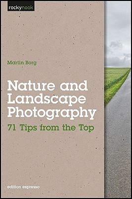 Nature and Landscape Photography: 71 Tips from the Top - Borg, Martin