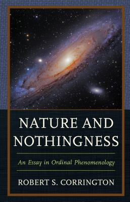 Nature and Nothingness: An Essay in Ordinal Phenomenology - Corrington, Robert S