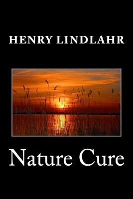 Nature Cure - Lindlahr, Henry, Dr.
