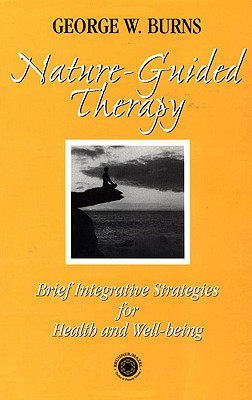 Nature Guided Therapy: Brief Integrative Strategies for Health and Well Being - Burns, George W