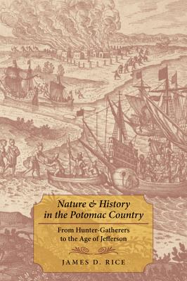 Nature & History in the Potomac Country: From Hunter-Gatherers to the Age of Jefferson - Rice, James D