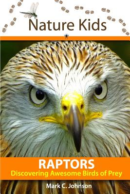 Nature Kids - Raptors: Discovering Awesome Birds of Prey - Johnson, Mark C