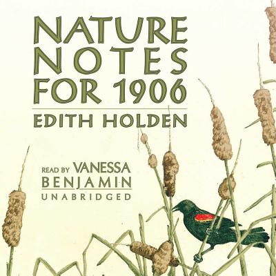 Nature Notes for 1906 - Holden, Edith, and Benjamin, Vanessa (Read by)