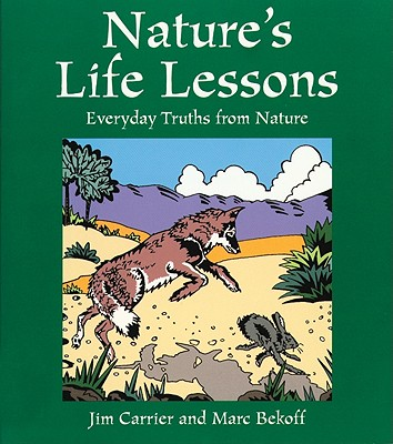 Nature's Life Lessons: Everyday Truths from Nature - Carrier, Jim, and Bekoff, Marc, PhD, PH D