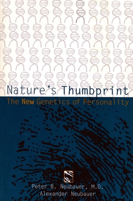 Nature's Thumbprint: The New Genetics of Personality - Neubauer, Peter B, Dr., and Neubauer, Alexander, Professor