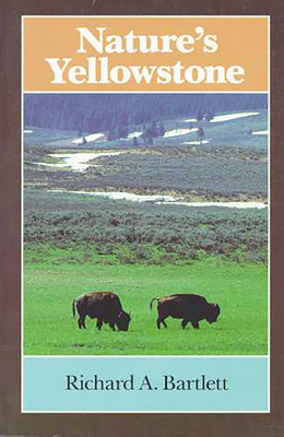 Nature's Yellowstone - Bartlett, Richard A