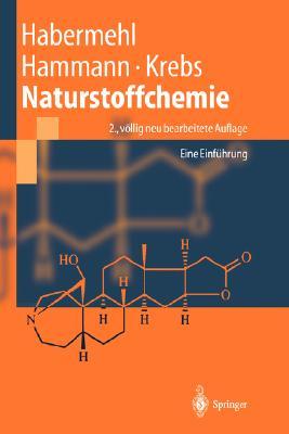 Naturstoffchemie: Eine Einfa1/4hrung - Habermehl, Gerhard, and Hammann, Peter E, and Krebs, Hans C