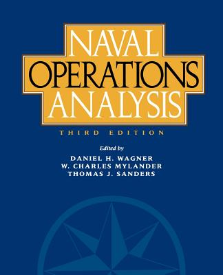 Naval Operations Analysis - Wagner, Daniel H (Editor), and Mylander, W Charles (Editor), and Sanders, Thomas J, Pro (Editor)