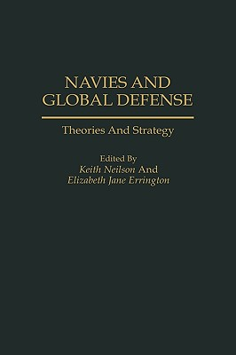 Navies and Global Defense: Theories and Strategy - Legault, Roch