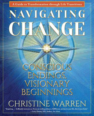 Navigating Change: Conscious Endings, Visionary Beginnings - Warren, Christine