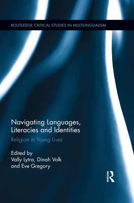 Navigating Languages, Literacies and Identities: Religion in Young Lives - Lytra, Vally (Editor), and Volk, Dinah (Editor), and Gregory, Eve (Editor)