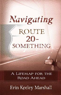 Navigating Route 20-Something: A Lifemap for the Road Ahead - Marshall, Erin Keeley