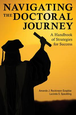 Navigating the Doctoral Journey: A Handbook of Strategies for Success - Rockinson-Szapkiw, Amanda J