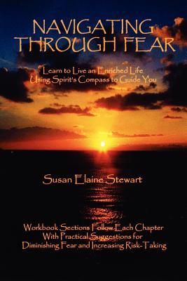 Navigating Through Fear: Learn to Live an Enriched Life Using Spirit's Compass to Guide You - Stewart, Susan