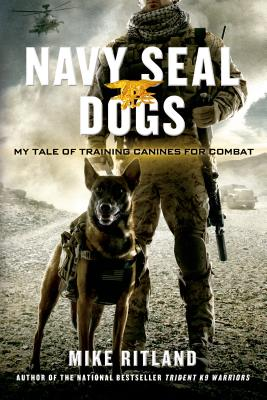 Navy Seal Dogs: My Tale of Training Canines for Combat - Ritland, Mike, and Brozek, Gary, and Feldman, Thea
