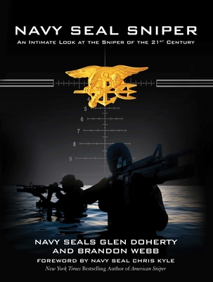Navy Seal Sniper: An Intimate Look at the Sniper of the 21st Century - Webb, Brandon, and Doherty, Glen, and Kyle, Chris (Foreword by)
