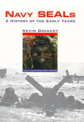 Navy Seals: A History of the Early Years - Dockery, Kevin, and Brutsman, Bud W (Foreword by)