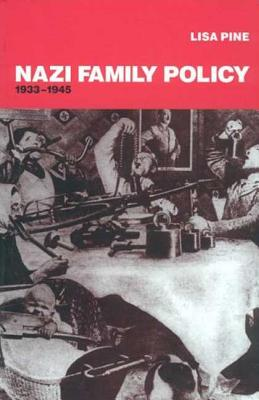 Nazi Family Policy, 1933-1945 - Pine, Lisa