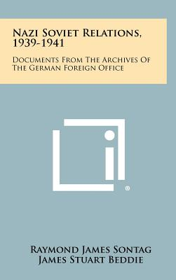 Nazi Soviet Relations, 1939-1941: Documents from the Archives of the German Foreign Office - Sontag, Raymond James (Editor), and Beddie, James Stuart (Editor)