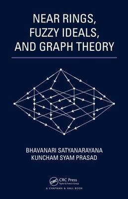 Near Rings, Fuzzy Ideals, and Graph Theory - Satyanarayana, Bhavanari, and Prasad, Kuncham Syam