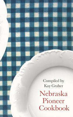 Nebraska Pioneer Cookbook - Graber, Kay (Editor)