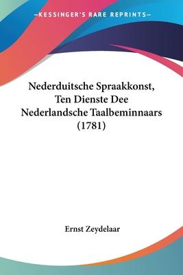 Nederduitsche Spraakkonst, Ten Dienste Dee Nederlandsche Taalbeminnaars (1781) - Zeydelaar, Ernst