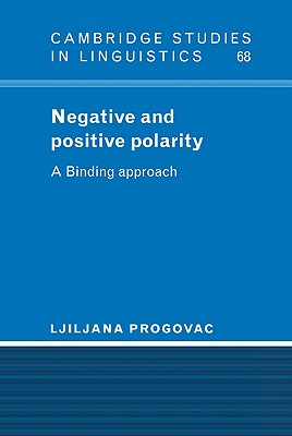 Negative and Positive Polarity: A Binding Approach - Progovac, Ljiljana, and Progovac, Ljiliana, and Anderson, S R (Editor)