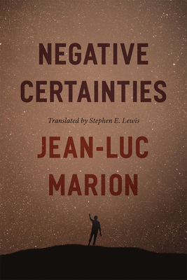 Negative Certainties - Marion, Jean-Luc, and Lewis, Stephen E (Translated by)