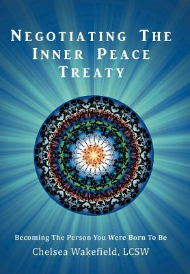 Negotiating the Inner Peace Treaty: Becoming the Person You Were Born to Be - Wakefield Lcsw, Chelsea