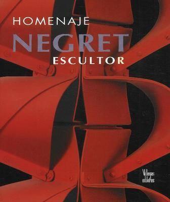 Negret Escultor: Homenaje - Jimenez Moreno, Carlos, and Negret, Edgar, and Monsalve, Oscar (Photographer)