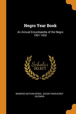 Negro Year Book: An Annual Encyclopedia of the Negro 1931-1932 - Work, Monroe Nathan, and Guzman, Jessie Parkhurst
