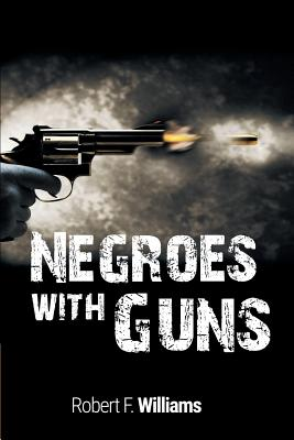Negroes with Guns - Williams, Robert F, and King, Martin Luther, Jr., and Nelson, Truman