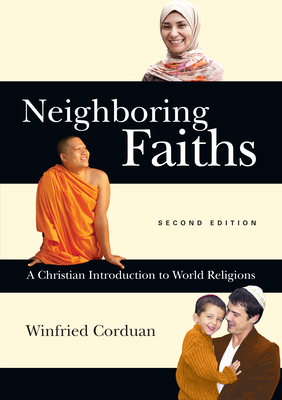 Neighboring Faiths: A Christian Introduction to World Religions - Corduan, Winfried, Dr., PH.D.