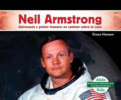 Neil Armstrong: Astronauta y Primer Humano En Caminar Sobre La Luna (Neil Armstrong: Astronaut & First Human to Walk on the Moon) - Hansen, Grace