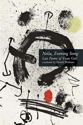 Neila, Evening Song: Last Poems of Yvan Goll - Wellman, Donald (Translated by), and Goll, Yvan