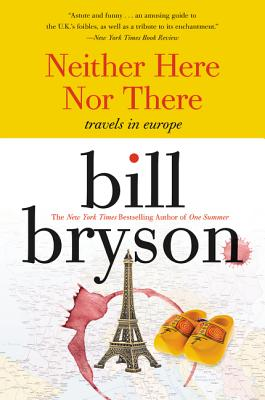 Neither Here Nor There:: Travels in Europe - Bryson, Bill