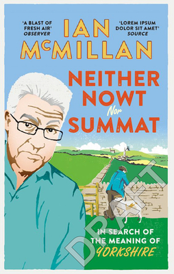 Neither Nowt Nor Summat: In search of the meaning of Yorkshire - McMillan, Ian