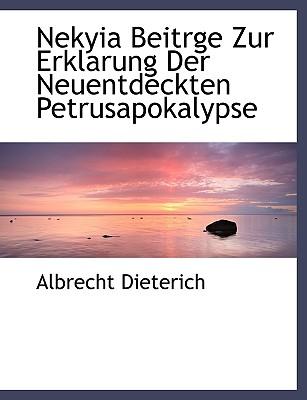 Nekyia Beitrge Zur Erklarung Der Neuentdeckten Petrusapokalypse - Dieterich, Albrecht