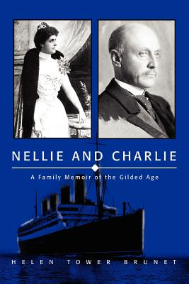 Nellie and Charlie: A Family Memoir of the Gilded Age - Brunet, Helen Tower